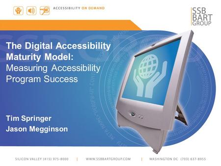 The Digital Accessibility Maturity Model: Measuring Accessibility Program Success Tim Springer Jason Megginson.