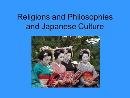 Religions and Philosophies and Japanese Culture. Confucianism 5 Relationships –Ruler to Subject –Father to son –Husband to wife –Older brother to younger.