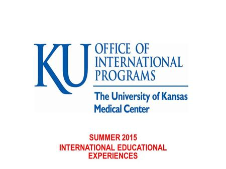 SUMMER 2015 INTERNATIONAL EDUCATIONAL EXPERIENCES.