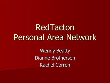 Wendy Beatty Dianne Brotherson Rachel Corron RedTacton Personal Area Network.