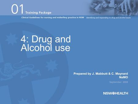 Prepared by J. Mabbutt & C. Maynard NaMO September 2008 4: Drug and Alcohol use.