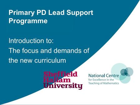 Primary PD Lead Support Programme Introduction to: The focus and demands of the new curriculum.