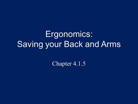 Ergonomics: Saving your Back and Arms Chapter 4.1.5.