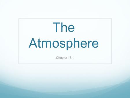 The Atmosphere Chapter 17.1. Lesson Objectives Identify the major components of Earth's atmosphere Explain how air pressure changes with altitude Explain.