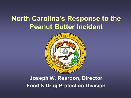 North Carolina's Response to the Peanut Butter Incident Joseph W. Reardon, Director Food & Drug Protection Division.