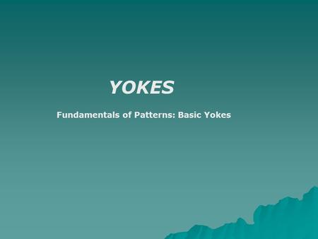 YOKES Fundamentals of Patterns: Basic Yokes. Depending on the shape of shoulder line required, yokes on tops, shirts, dresses or coats can sometimes be.