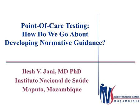 Ilesh V. Jani, MD PhD Instituto Nacional de Saúde Maputo, Mozambique.