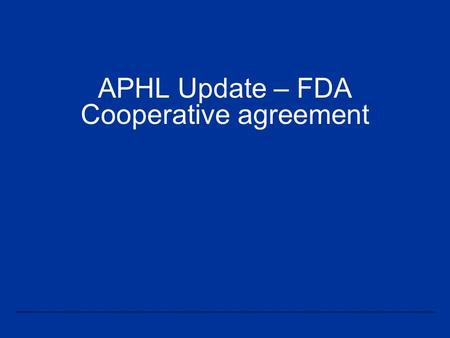 APHL Update – FDA Cooperative agreement. The Association of Public Health Laboratories (APHL) has been actively working towards meeting the deliverables.