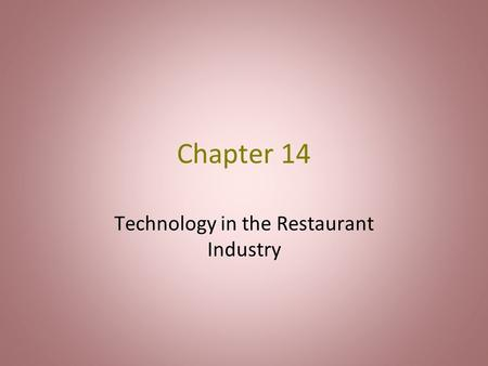 Chapter 14 Technology in the Restaurant Industry.