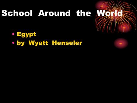 School Around the World Egypt by Wyatt Henseler. What are your subjects? reading, writing, and math.