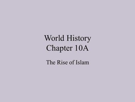 World History Chapter 10A The Rise of Islam. Deserts, Towns and Travelers Bedouins lived in the desert as nomads. They were originally organized into.