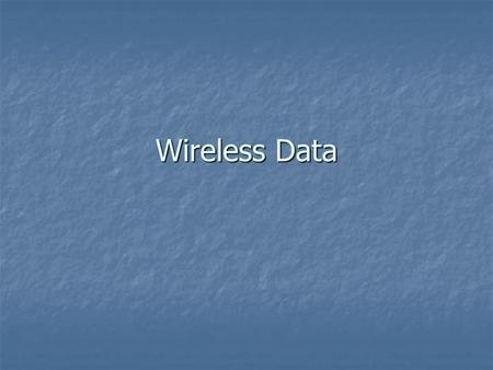 Wireless Data. Outline History History Technology overview Technology overview Cellular <strong>communications</strong> Cellular <strong>communications</strong> 1G: AMPS; 2G: GSM; 2.5G: