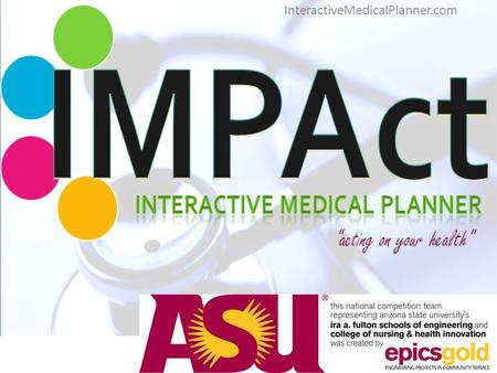 InteractiveMedicalPlanner.com. IMPAct: Interactive Medical Planner ACTing on your health IMPAct is a website application that creates an interactive medical.