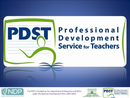 The PDST is funded by the Department of Education and Skills under the National Development Plan, 2007-2013.