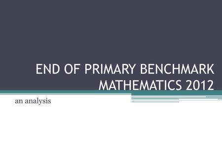 END OF PRIMARY BENCHMARK MATHEMATICS 2012 an analysis.