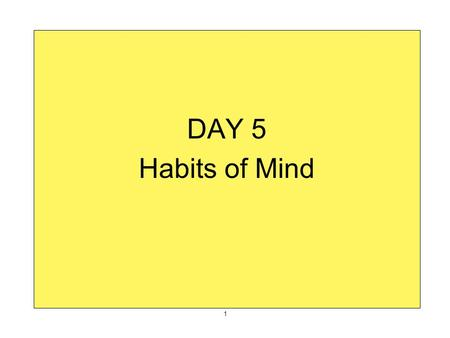 DAY 5 Habits of Mind 1. 2 3 Research on thinking and behavior reveals some identifiable characteristics of effective thinkers called habits of mind.