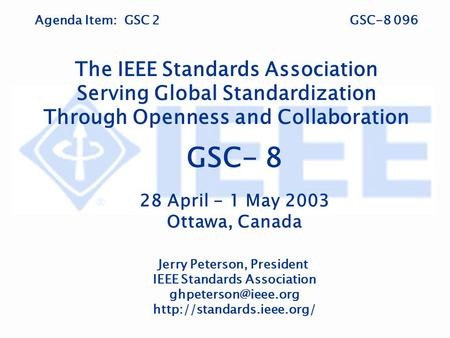 Agenda Item: GSC 2GSC-8 096 The IEEE Standards Association Serving Global Standardization Through Openness and Collaboration GSC- 8 28 April - 1 May 2003.