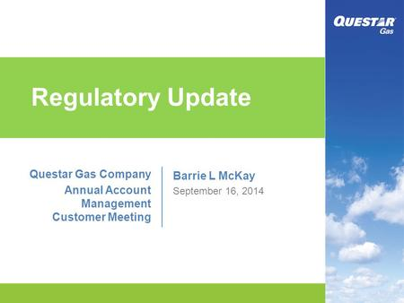 Regulatory Update Questar Gas Company Annual Account Management Customer Meeting Barrie L McKay September 16, 2014.