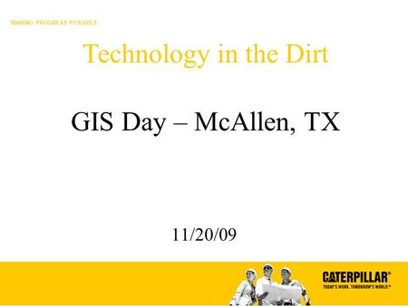 MAKING PROGRESS POSSIBLE 11/20/09 Technology in the Dirt GIS Day – McAllen, TX.