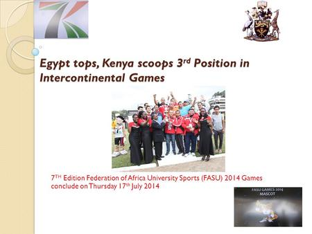 Egypt tops, Kenya scoops 3 rd Position in Intercontinental Games 7 TH Edition Federation of Africa University Sports (FASU) 2014 Games conclude on Thursday.