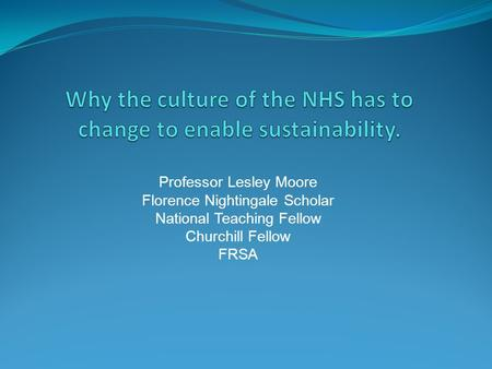 Professor Lesley Moore Florence Nightingale Scholar National Teaching Fellow Churchill Fellow FRSA.