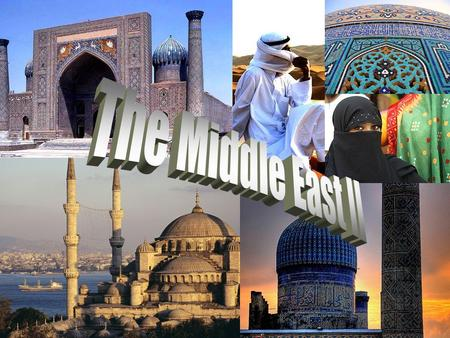 The Middle East Mostly Arabian Culture Mostly Islamic.