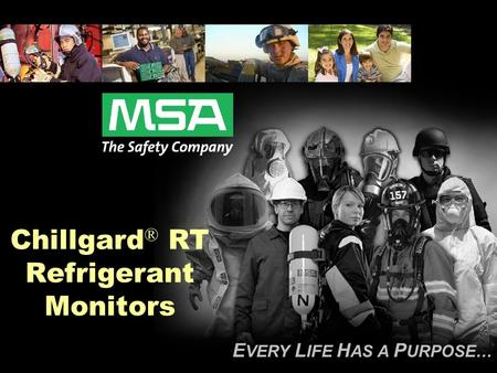 E VERY L IFE H AS A P URPOSE… Chillgard ® RT Refrigerant Monitors.