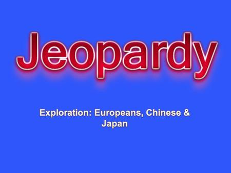 Europeans ChineseJapaneseRandom 10 20 30 40 50 Question 1 - 10 What were the three motives driving European exploration?