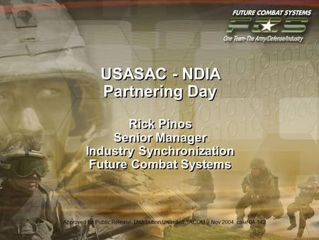 1 9/9/2015 1:25:01 AM USASAC - NDIA Partnering Day Rick Pinos Senior Manager Industry Synchronization Future Combat Systems Approved for Public Release,
