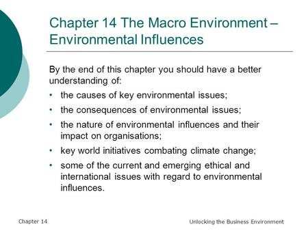 Unlocking the Business Environment Chapter 14 The Macro Environment – Environmental Influences By the end of this chapter you should have a better understanding.