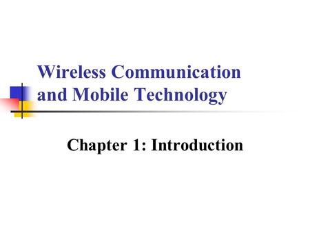 Wireless Communication and <strong>Mobile</strong> Technology Chapter 1: Introduction.