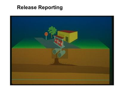 Release Reporting. Lesson #17 - Release Reporting How Do I Know If I Have a Leak in My UST System?