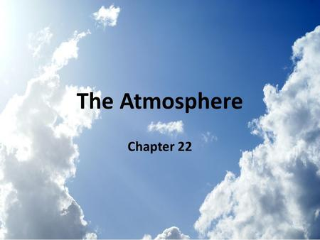 The Atmosphere Chapter 22. The Atmosphere Atmosphere: a mixture of gases that surrounds a planet, such as Earth The atmosphere protects Earth's surface.