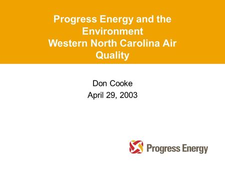 Progress Energy and the Environment Western North Carolina Air Quality Don Cooke April 29, 2003.