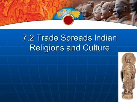 7.2 Trade Spreads Indian Religions and Culture. Buddhism and Hinduism Change Traditional Hindu and Buddhist Beliefs Traditional Hindu and Buddhist Beliefs.