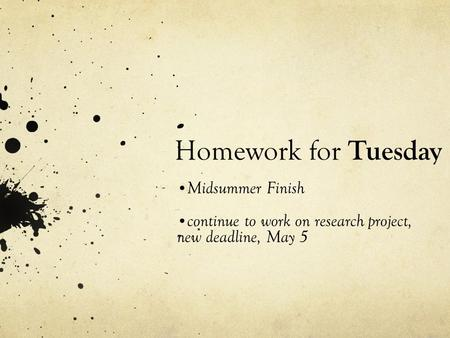 Homework for Tuesday Midsummer Finish continue to work on research project, new deadline, May 5.