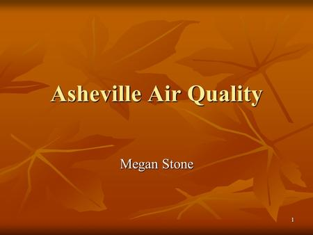 1 Asheville Air Quality Megan Stone. 2 Clean Smokestacks Act Passed in 2002 by the General Assembly of North Carolina Passed in 2002 by the General Assembly.