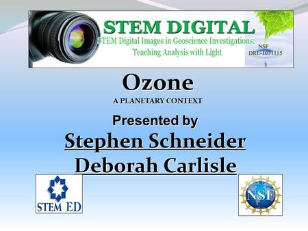 Ozone A PLANETARY CONTEXT Presented by Stephen Schneider Deborah Carlisle.