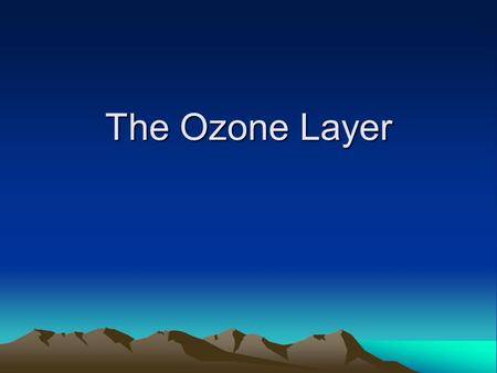 The Ozone Layer. Importance Ozone, O 3, shields the earth's surface from biologically harmful UV-B radiation, which damages the genetic information in.