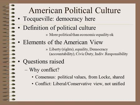 American Political Culture Tocqueville: democracy here Definition of political culture »More political than economic equality ok Elements of the American.