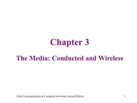 Data Communications & Computer Networks, Second Edition1 Chapter 3 The Media: Conducted and Wireless.