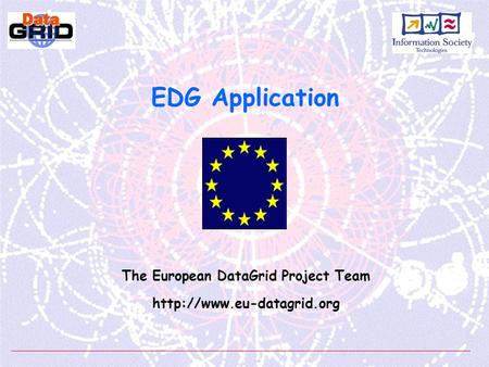 EDG Application The European DataGrid Project Team