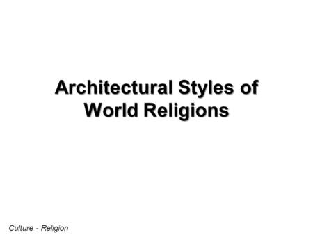 Architectural Styles of World Religions Culture - Religion.