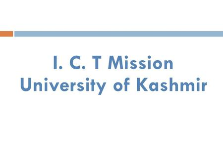 "I. C. T Mission University of Kashmir. University - Profile  Established in 1950  NAAC Accredited Grade ""A"" University  Two more Campuses established."