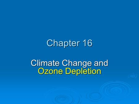 Chapter 16 Climate Change and Ozone Depletion. Chapter Overview Questions  How have the earth's temperature and climate changed <strong>in</strong> the past?  How might.