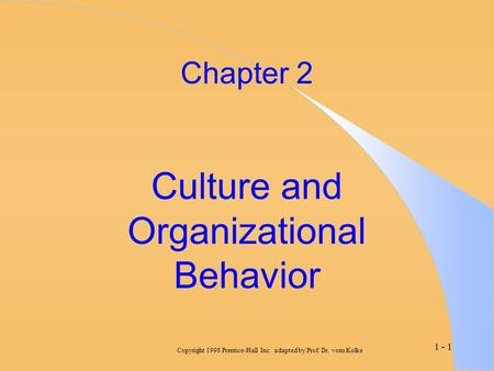 Copyright 1998 Prentice-Hall Inc. adapted by Prof. Dr. vom Kolke 1 - 1 Chapter 2 Culture and Organizational Behavior.