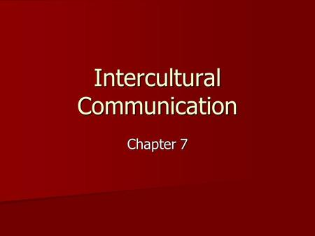 "Intercultural Communication Chapter 7. Intercultural Communication Culture: Culture: –""A unique combination of rituals, religious beliefs, ways of thinking,"
