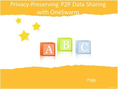 Privacy-Preserving P2P Data Sharing with OneSwarm -Piggy.