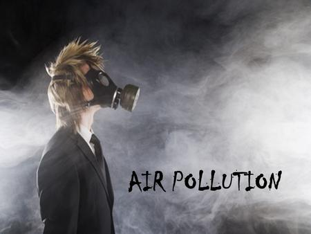 AIR POLLUTION. AIR POLLUTION POINT SOURCES NON-POINT SOURCES Sources that release large quantities of pollutants in concentrated amount. Sources that.