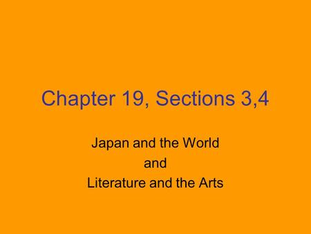 Chapter 19, Sections 3,4 Japan and the World and Literature and the Arts.